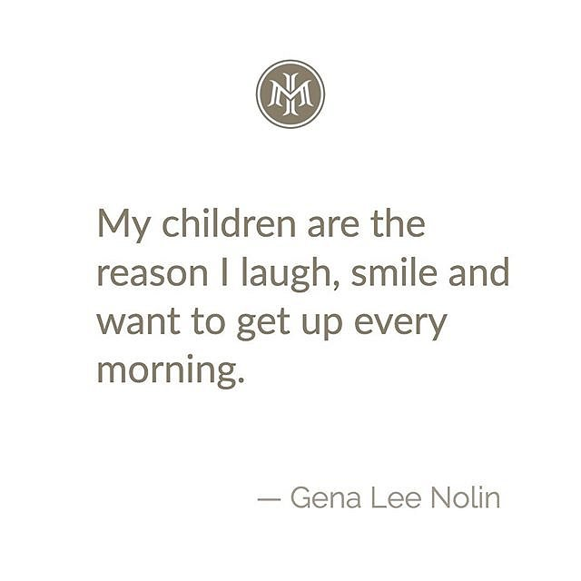 My children are the reason I laugh, smile and want to get up every morning.