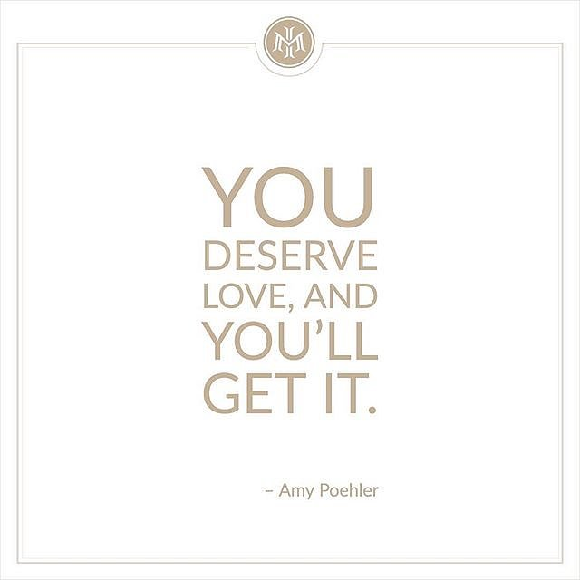 """""""You deserve love, and you'll get it."""" – Amy Poehler⠀"""